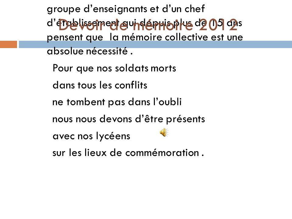 Le devoir de mémoire 2012 est la volonté dun groupe denseignants et dun chef détablissement qui depuis plus de 15 ans pensent que la mémoire collective est une absolue nécessité.