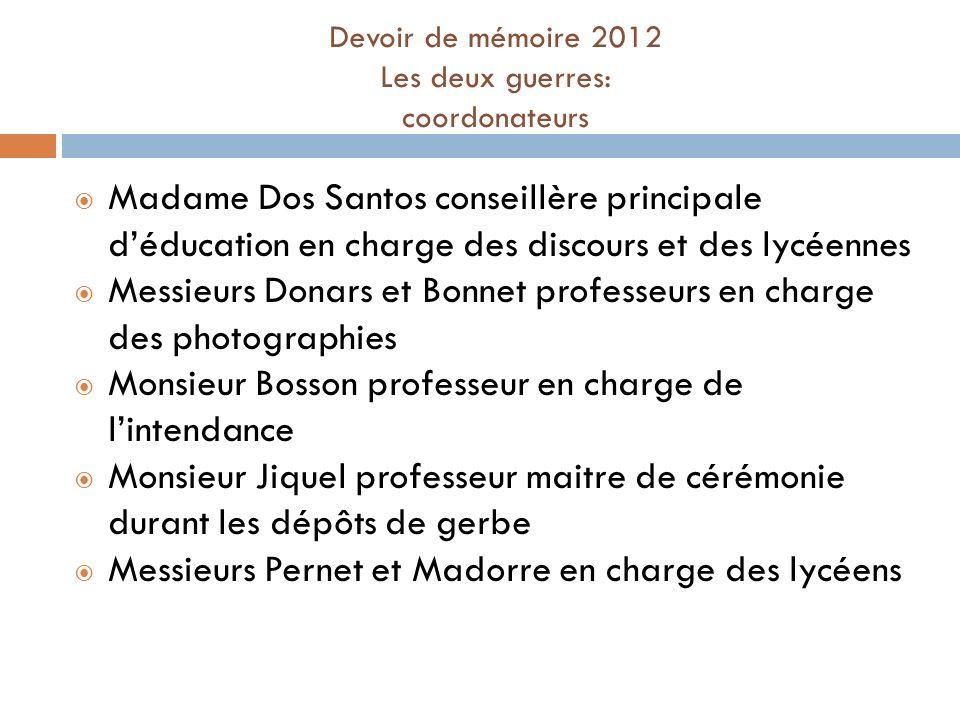 Devoir de mémoire 2012 Les deux guerres: coordonateurs Madame Dos Santos conseillère principale déducation en charge des discours et des lycéennes Mes