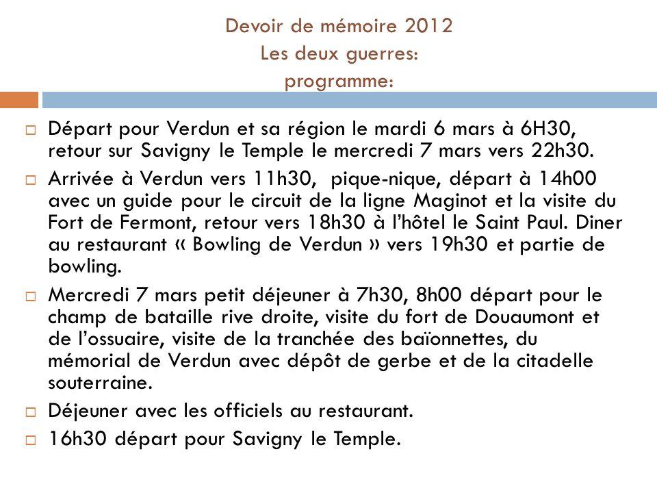 Devoir de mémoire 2012 Les deux guerres: programme: Départ pour Verdun et sa région le mardi 6 mars à 6H30, retour sur Savigny le Temple le mercredi 7