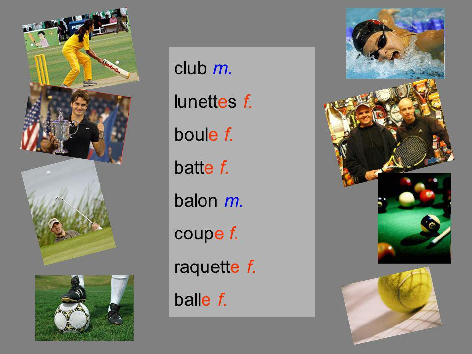 club m. lunettes f. boule f. batte f. balon m. coupe f. raquette f. balle f.