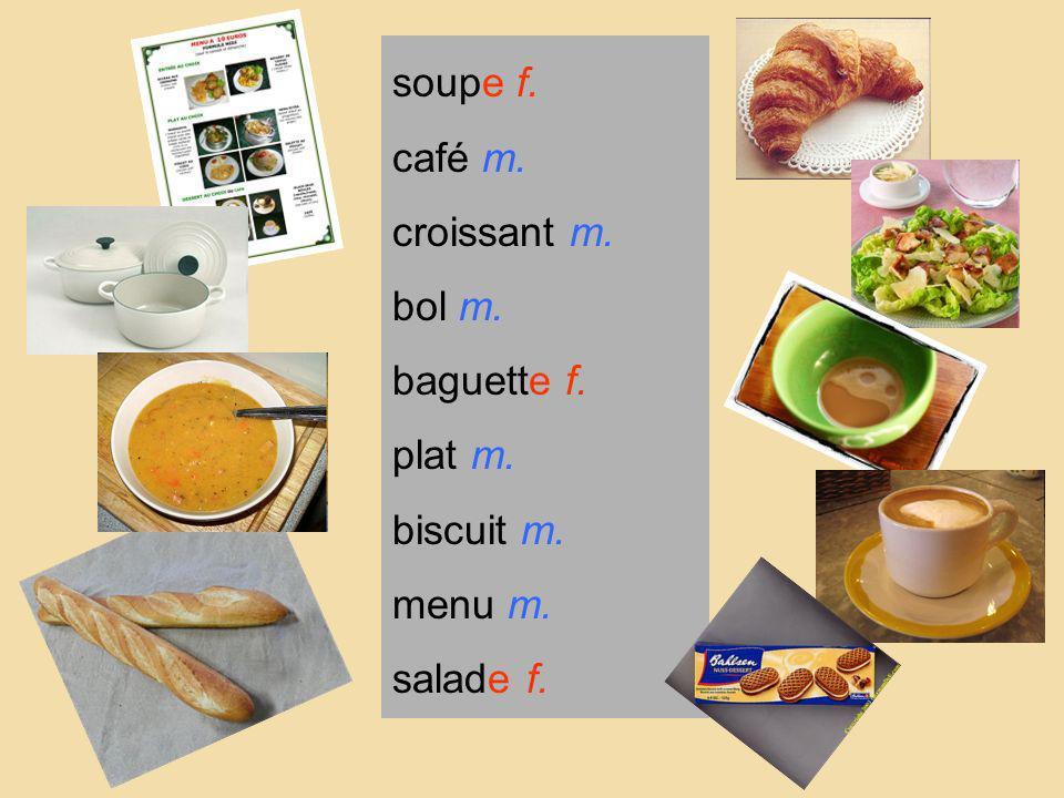 soupe f. café m. croissant m. bol m. baguette f. plat m. biscuit m. menu m. salade f.
