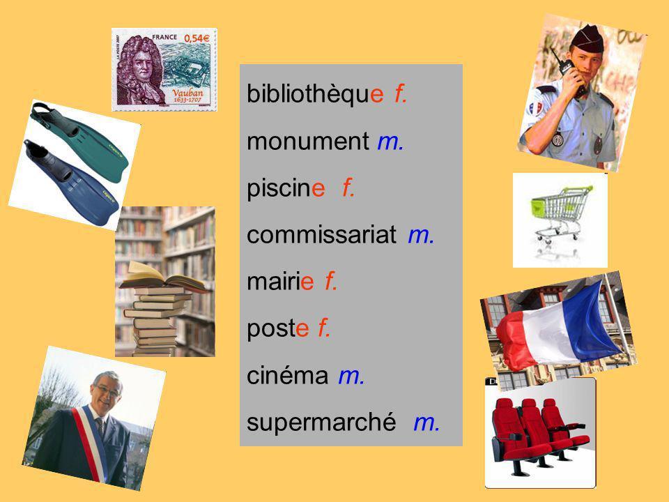 bibliothèque f. monument m. piscine f. commissariat m. mairie f. poste f. cinéma m. supermarché m.