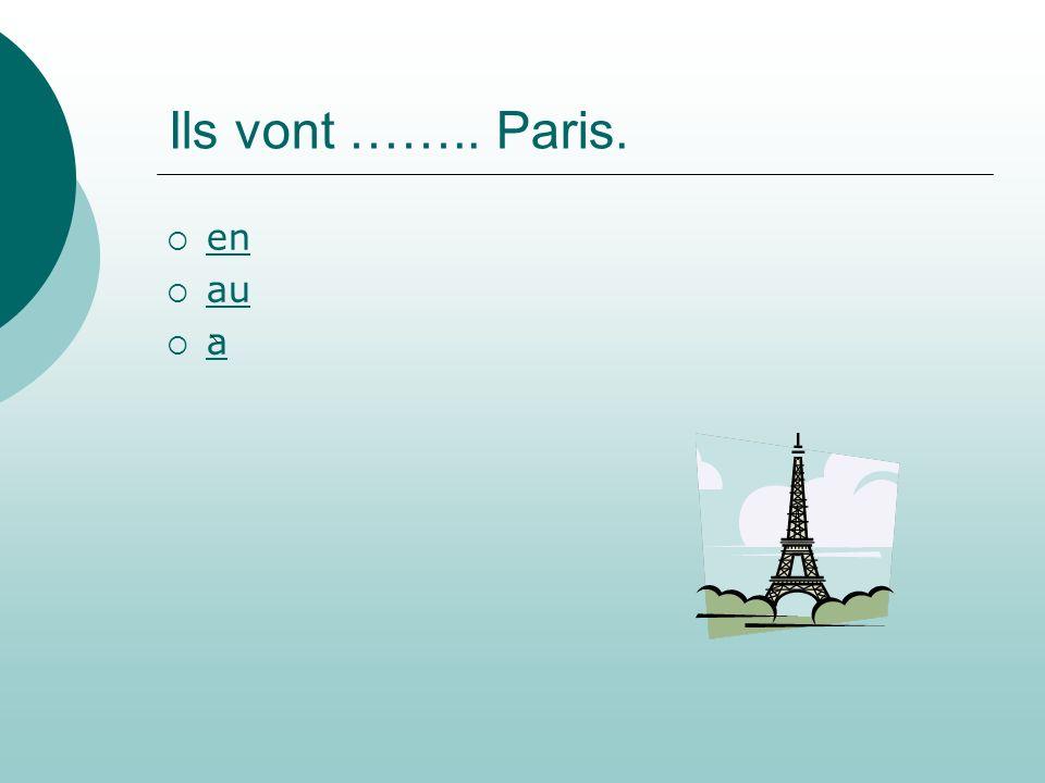 Ils vont …….. Paris. en au a