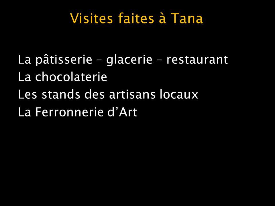 Visites faites à Tana La pâtisserie – glacerie – restaurant La chocolaterie Les stands des artisans locaux La Ferronnerie dArt