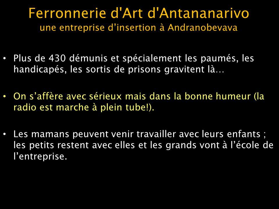 Ferronnerie d'Art d'Antananarivo une entreprise dinsertion à Andranobevava Plus de 430 démunis et spécialement les paumés, les handicapés, les sortis