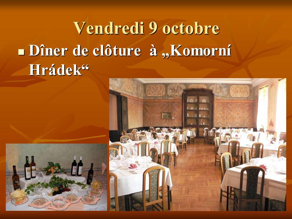 Vendredi 9 octobre Dîner de clôture à Komorní Hrádek Dîner de clôture à Komorní Hrádek
