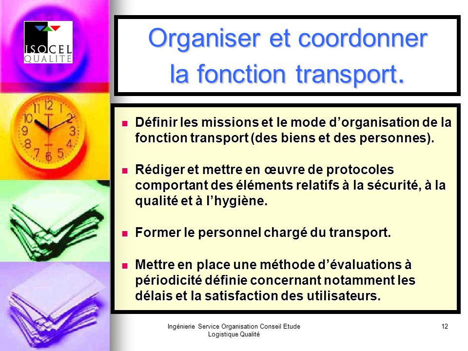 Ingénierie Service Organisation Conseil Etude Logistique Qualité 12 Organiser et coordonner la fonction transport.