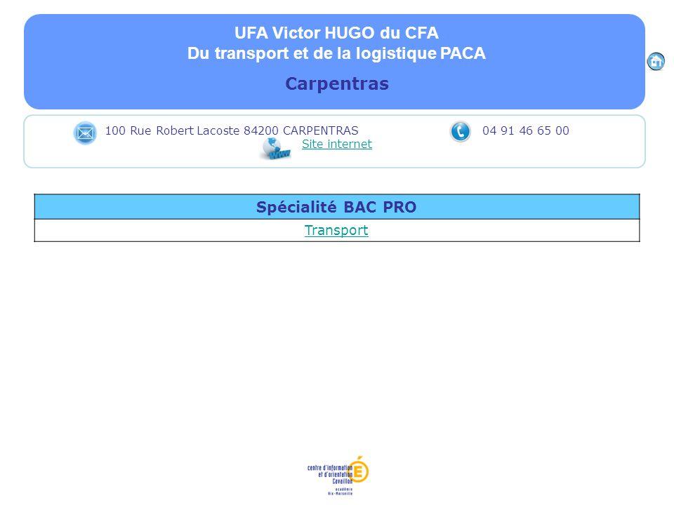 UFA Victor HUGO du CFA Du transport et de la logistique PACA Carpentras Spécialité BAC PRO Transport 100 Rue Robert Lacoste 84200 CARPENTRAS 04 91 46