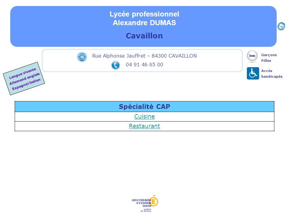 Lycée professionnel Alexandre DUMAS Cavaillon Spécialité CAP Cuisine Restaurant Rue Alphonse Jauffret – 84300 CAVAILLON 04 91 46 65 00 Accès handicapé