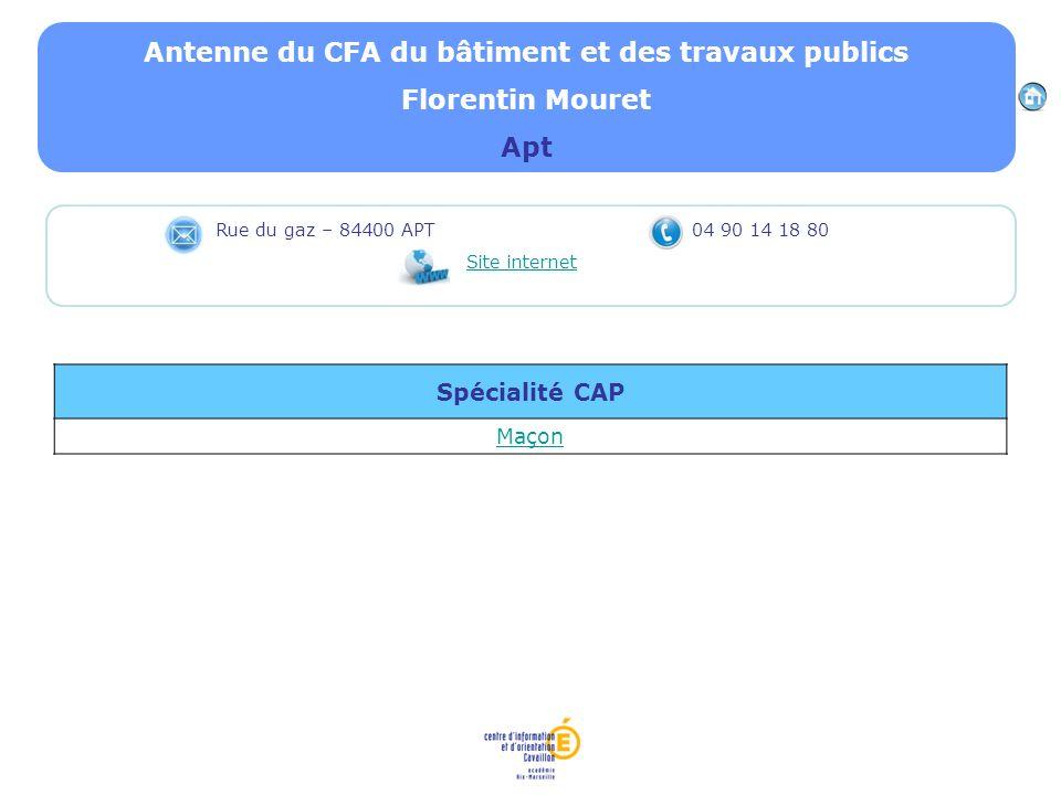 Antenne du CFA du bâtiment et des travaux publics Florentin Mouret Apt Spécialité CAP Maçon Rue du gaz – 84400 APT 04 90 14 18 80 Site internet