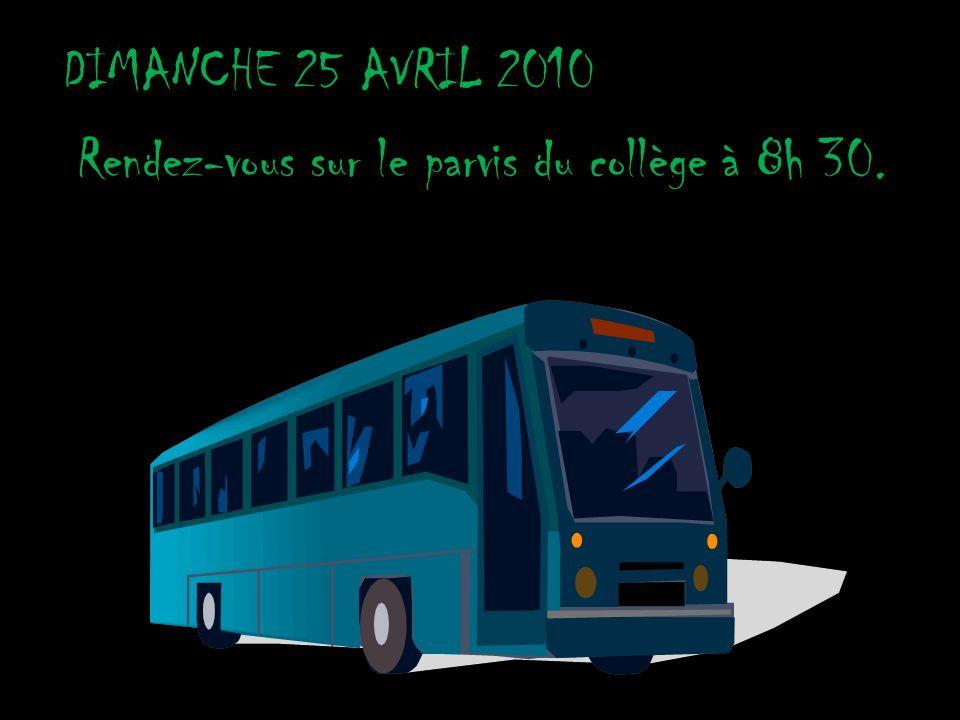 DIMANCHE 25 AVRIL 2010 Départ vers 9 h du Collège Georges Besse. Rendez-vous sur le parvis du collège à 8h 30.
