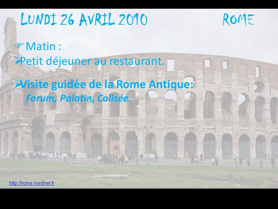 LUNDI 26 AVRIL 2010 Matin : Petit déjeuner au restaurant. Visite guidée de la Rome Antique: Forum, Palatin, Colisée. ROME http://home.nordnet.fr