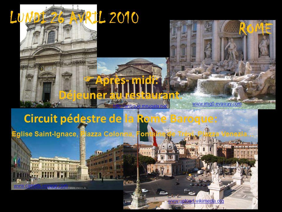 Eglise Saint-Ignace, Piazza Colonna, Fontaine de Trévi, Piazza Venezia… LUNDI 26 AVRIL 2010 Après- midi: Déjeuner au restaurant. Circuit pédestre de l