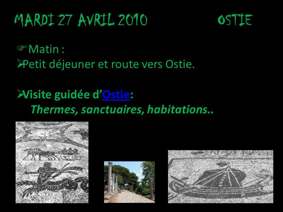 MARDI 27 AVRIL 2010OSTIE Matin : Petit déjeuner et route vers Ostie. Visite guidée dOstie:Ostie Thermes, sanctuaires, habitations..
