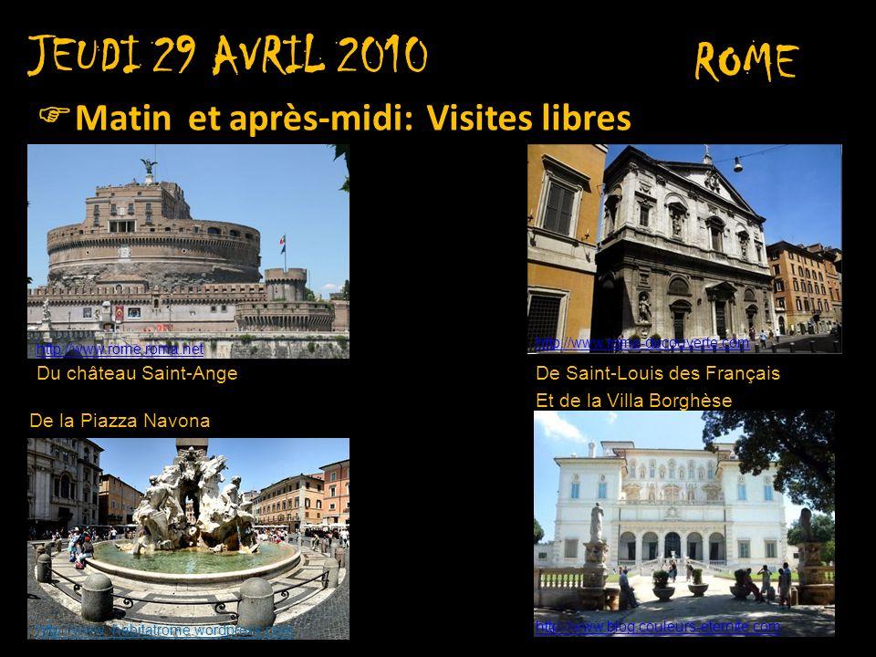 JEUDI 29 AVRIL 2010 ROME Soirée: Départ de Rome vers 20 h et route de retour Retour devant létablissement scolaire vers 17h.
