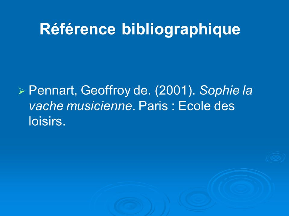 Pennart, Geoffroy de. (2001). Sophie la vache musicienne. Paris : Ecole des loisirs. Référence bibliographique