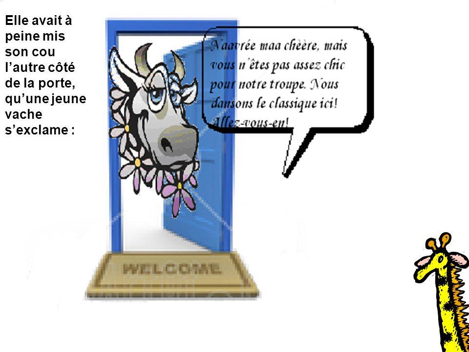 Elle avait à peine mis son cou lautre côté de la porte, quune jeune vache sexclame :