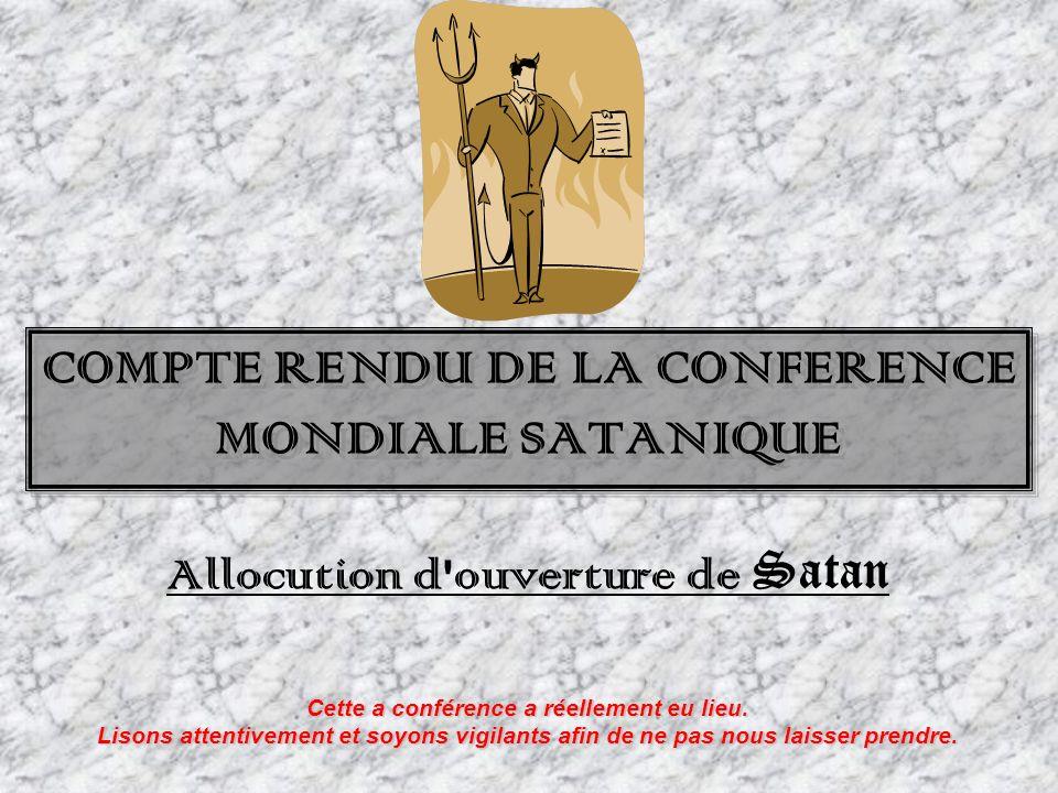 COMPTE RENDU DE LA CONFERENCE MONDIALE SATANIQUE Allocution d ouverture de Satan Cette a conférence a réellement eu lieu.