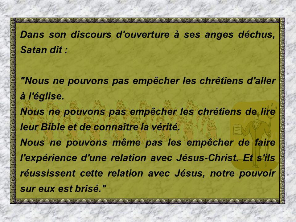 Dans son discours d ouverture à ses anges déchus, Satan dit : Nous ne pouvons pas empêcher les chrétiens d aller à l église.