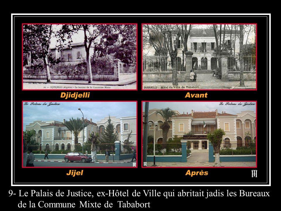9- Le Palais de Justice, ex-Hôtel de Ville qui abritait jadis les Bureaux de la Commune Mixte de Tababort