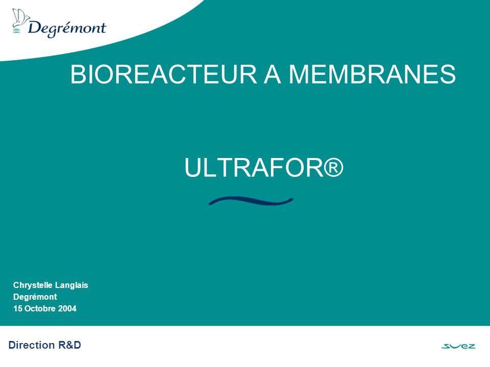 Direction R&D BIOREACTEUR A MEMBRANES ULTRAFOR® Chrystelle Langlais Degrémont 15 Octobre 2004