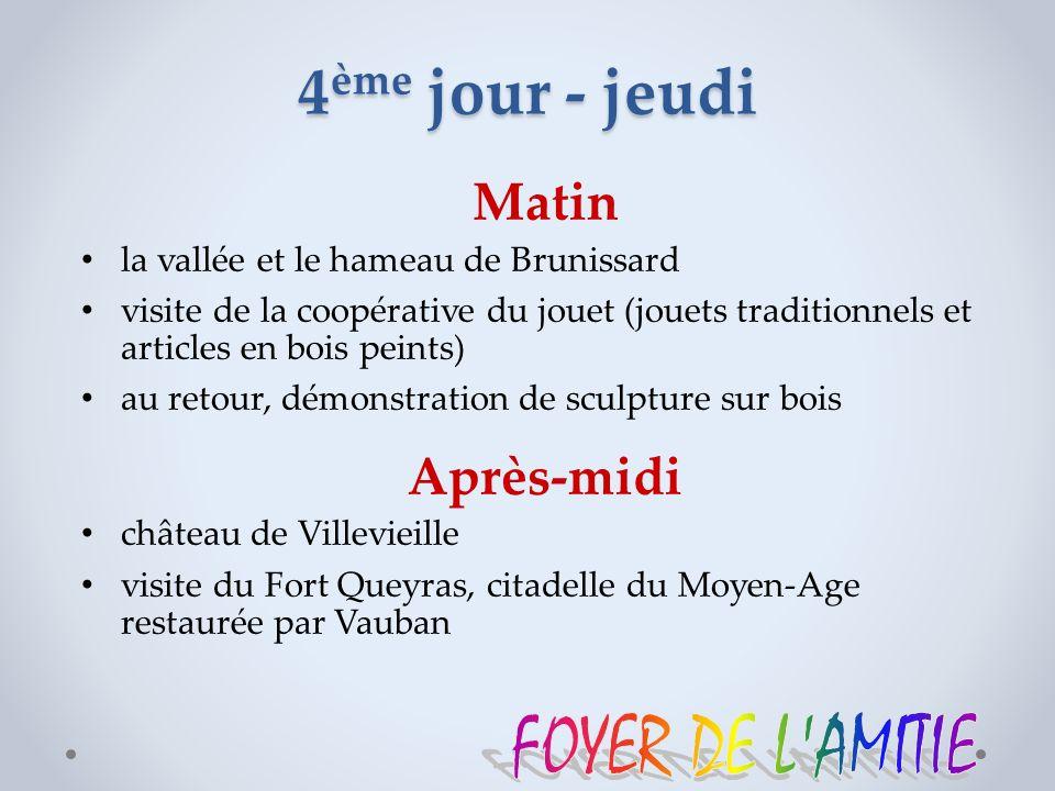 4 ème jour - jeudi Matin la vallée et le hameau de Brunissard visite de la coopérative du jouet (jouets traditionnels et articles en bois peints) au retour, démonstration de sculpture sur bois Après-midi château de Villevieille visite du Fort Queyras, citadelle du Moyen-Age restaurée par Vauban
