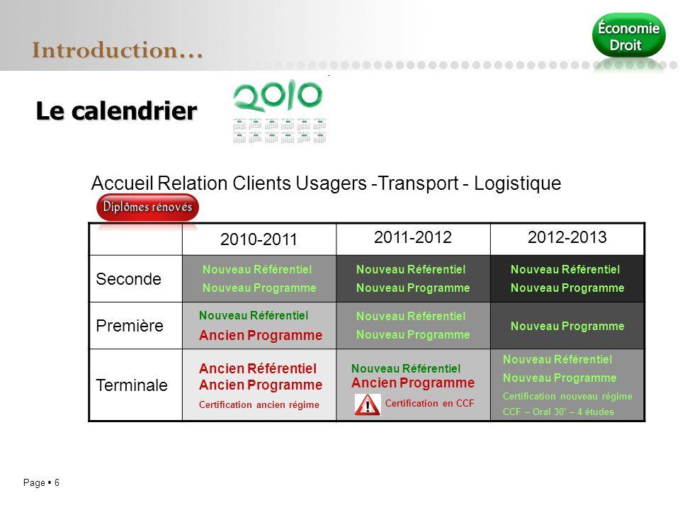 Page 6 Le calendrier Introduction… 2010-2011 2011-20122012-2013 Seconde Nouveau Référentiel Nouveau Programme Nouveau Référentiel Nouveau Programme No
