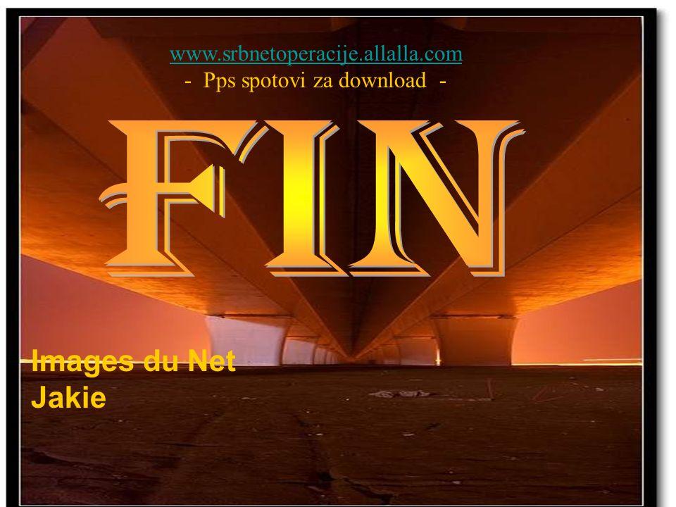 Images du Net Jakie www.srbnetoperacije.allalla.com - Pps spotovi za download -