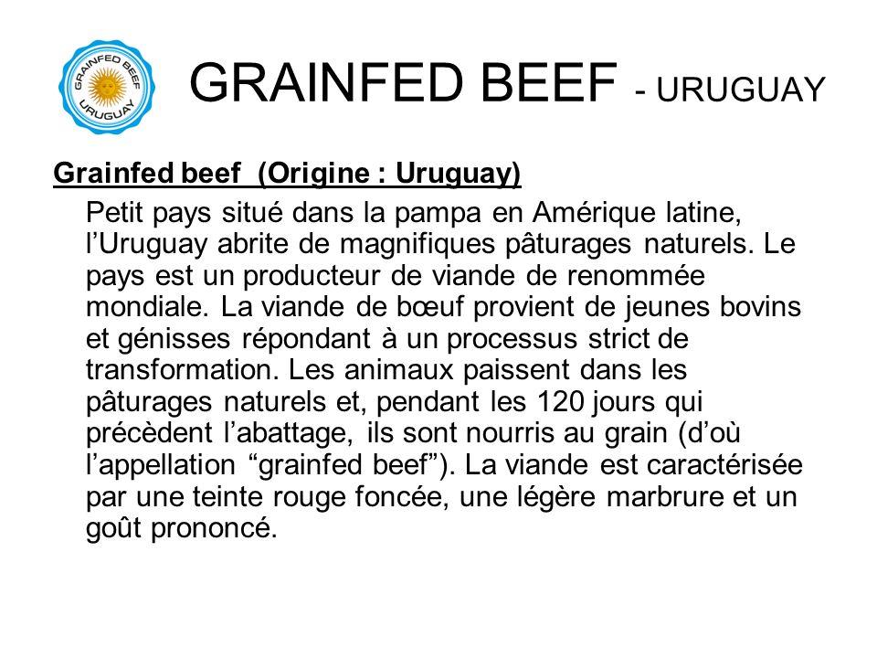 GRAINFED BEEF - URUGUAY Grainfed beef (Origine : Uruguay) Petit pays situé dans la pampa en Amérique latine, lUruguay abrite de magnifiques pâturages
