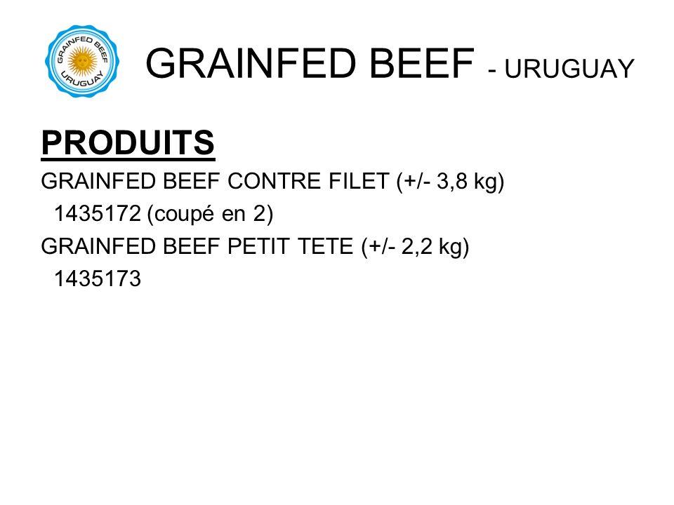 PRODUITS GRAINFED BEEF CONTRE FILET (+/- 3,8 kg) 1435172 (coupé en 2) GRAINFED BEEF PETIT TETE (+/- 2,2 kg) 1435173 GRAINFED BEEF - URUGUAY