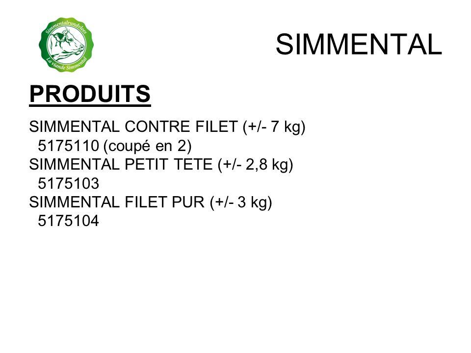 SIMMENTAL PRODUITS SIMMENTAL CONTRE FILET (+/- 7 kg) 5175110 (coupé en 2) SIMMENTAL PETIT TETE(+/- 2,8 kg) 5175103 SIMMENTAL FILET PUR (+/- 3 kg) 5175