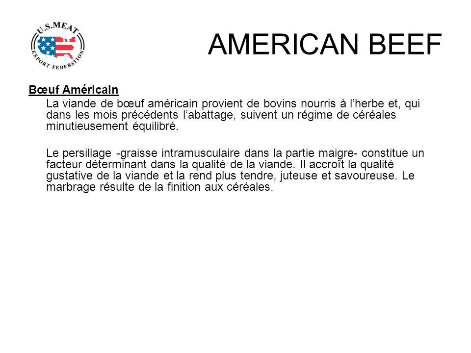 AMERICAN BEEF Bœuf Américain La viande de bœuf américain provient de bovins nourris à lherbe et, qui dans les mois précédents labattage, suivent un ré