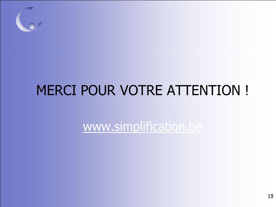 19 MERCI POUR VOTRE ATTENTION ! www.simplification.be