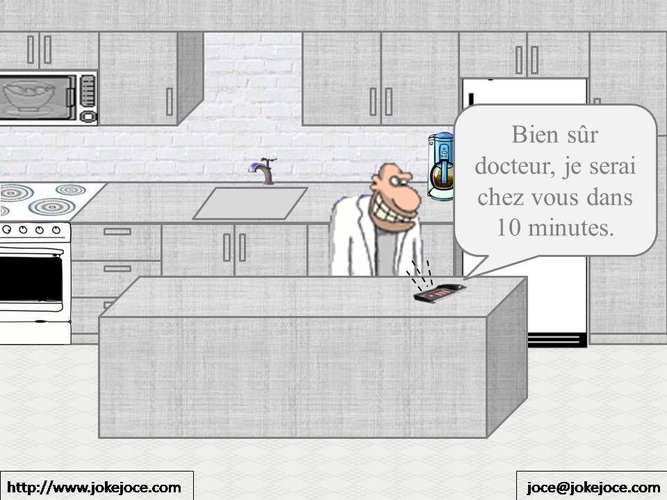 Bien sûr docteur, je serai chez vous dans 10 minutes.