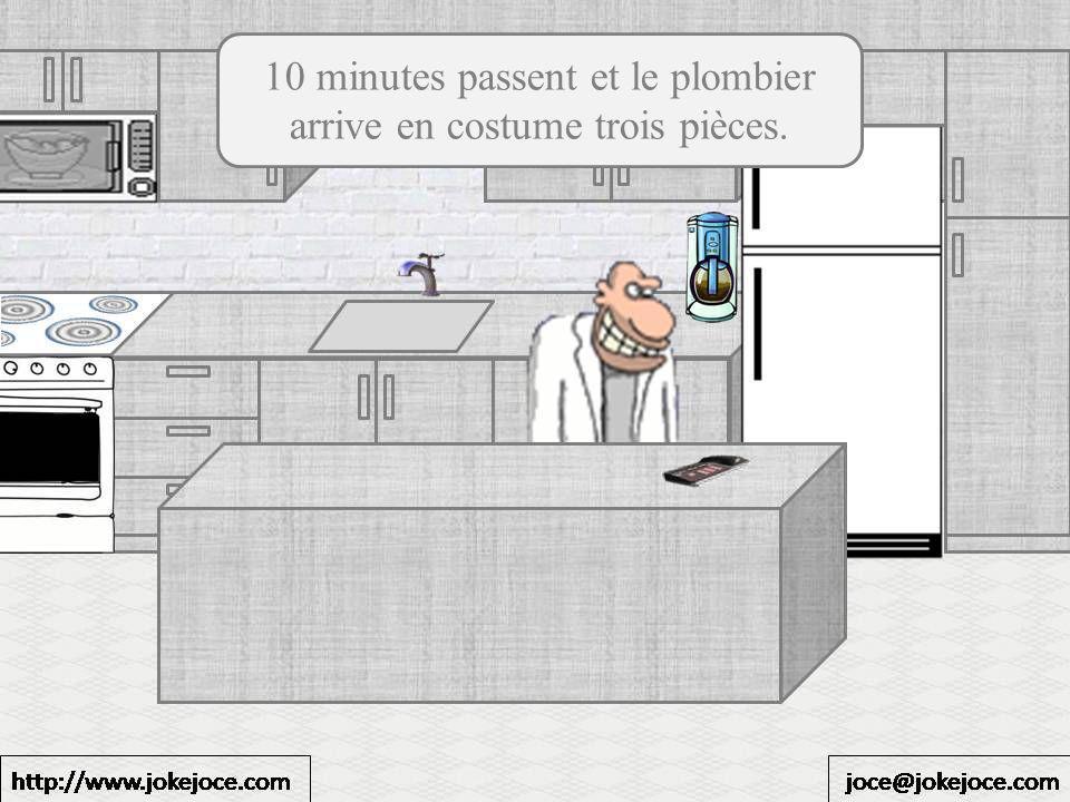 10 minutes passent et le plombier arrive en costume trois pièces.