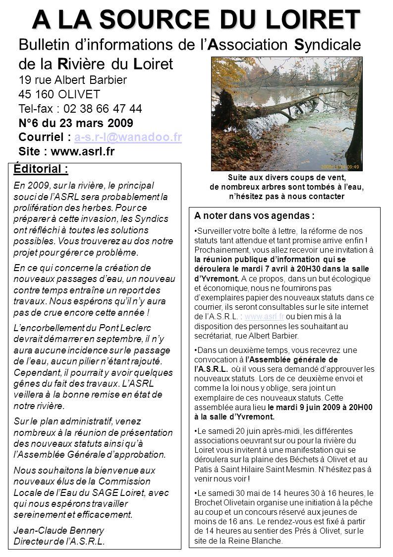 A LA SOURCE DU LOIRET Bulletin dinformations de lAssociation Syndicale de la Rivière du Loiret 19 rue Albert Barbier 45 160 OLIVET Tel-fax : 02 38 66 47 44 N°6 du 23 mars 2009 Courriel : a-s.r-l@wanadoo.fra-s.r-l@wanadoo.fr Site : www.asrl.fr Éditorial : En 2009, sur la rivière, le principal souci de lASRL sera probablement la prolifération des herbes.