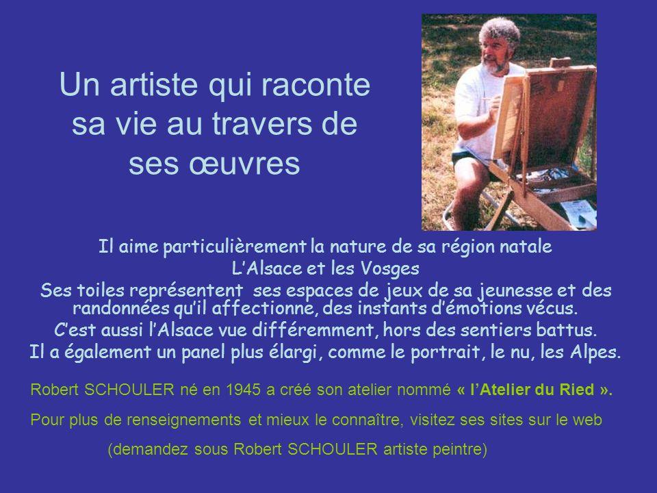 Un artiste qui raconte sa vie au travers de ses œuvres Il aime particulièrement la nature de sa région natale LAlsace et les Vosges Ses toiles représe