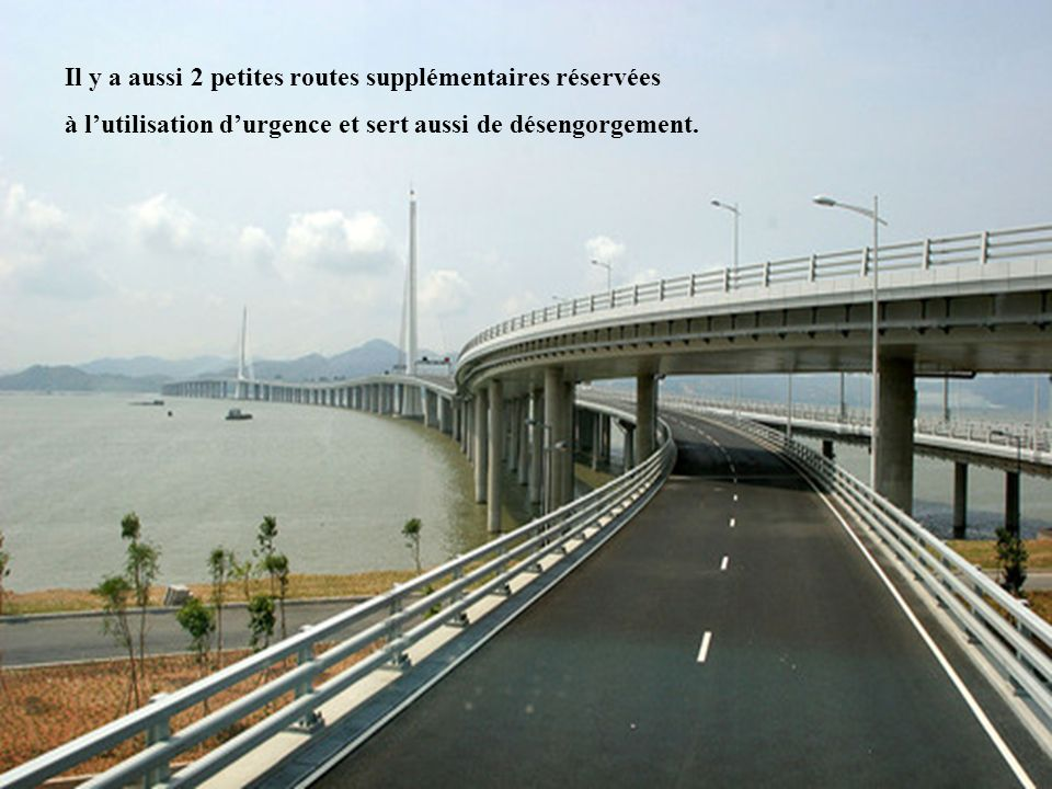 16 Il y a aussi 2 petites routes supplémentaires réservées à lutilisation durgence et sert aussi de désengorgement.