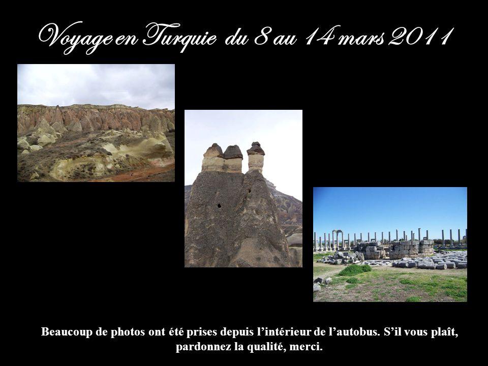 Voyage en Turquie du 8 au 14 mars 2011 Beaucoup de photos ont été prises depuis lintérieur de lautobus. Sil vous plaît, pardonnez la qualité, merci.