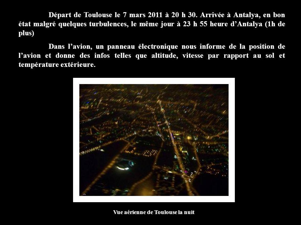 Départ de Toulouse le 7 mars 2011 à 20 h 30. Arrivée à Antalya, en bon état malgré quelques turbulences, le même jour à 23 h 55 heure dAntalya (1h de