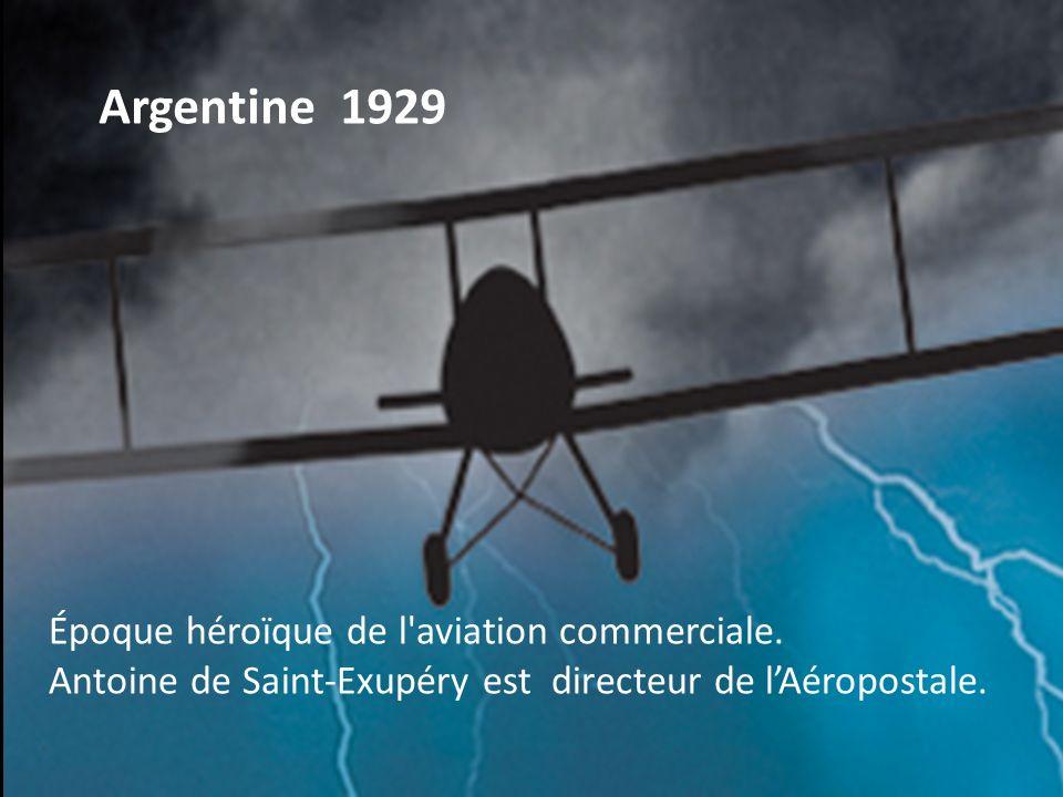 Époque héroïque de l aviation commerciale.Antoine de Saint-Exupéry est directeur de lAéropostale.