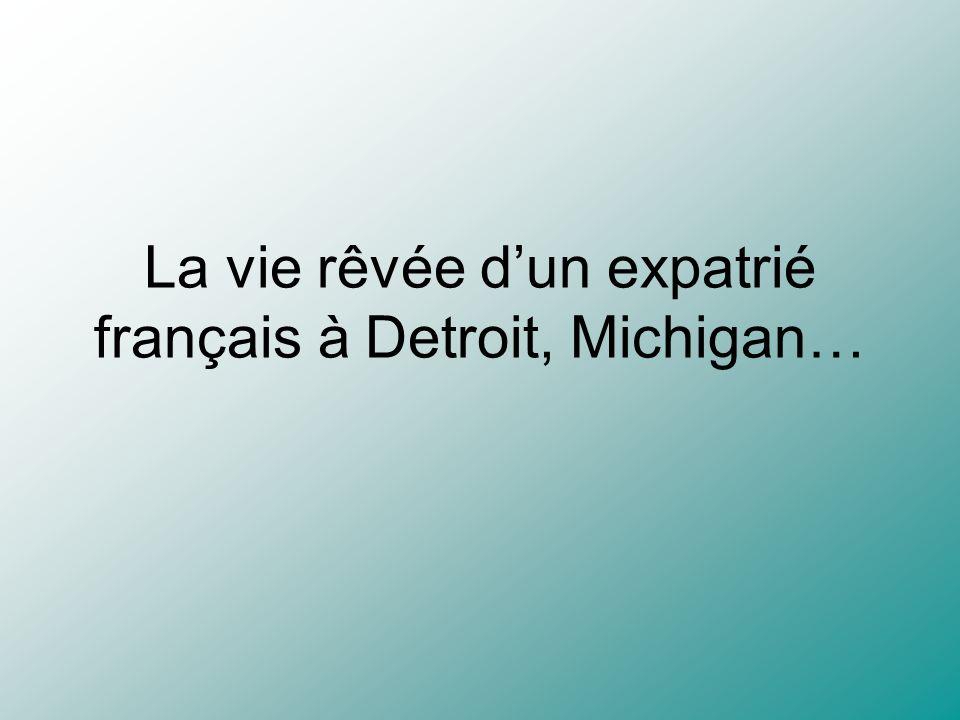 La vie rêvée dun expatrié français à Detroit, Michigan…