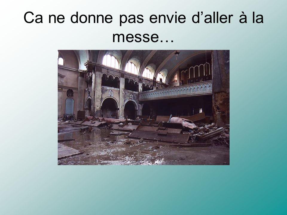 Ca ne donne pas envie daller à la messe…