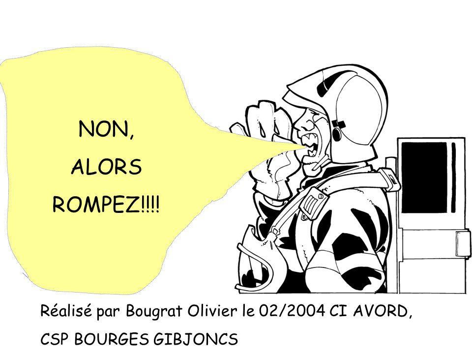 NON, ALORS ROMPEZ!!!! Réalisé par Bougrat Olivier le 02/2004 CI AVORD, CSP BOURGES GIBJONCS