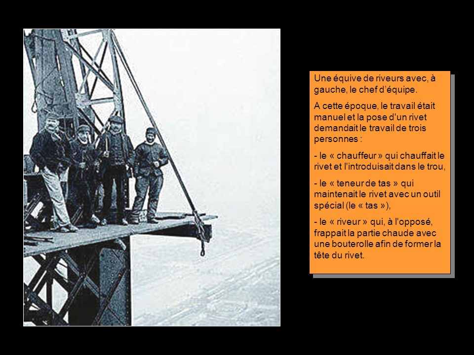 Les 18.038 pièces métalliques qui composent la Tour Eiffel sont fixées par des rivets, un mode de construction bien rôdé à lépoque de la construction