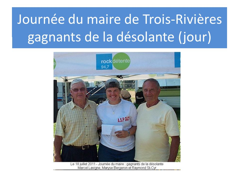 Les gagnants de la désolante Journée du maire de Trois-Rivières gagnants de la désolante (jour)