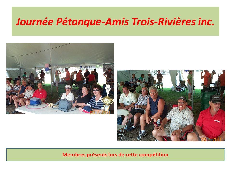Journée Pétanque-Amis Trois-Rivières inc. Membres présents lors de cette compétition