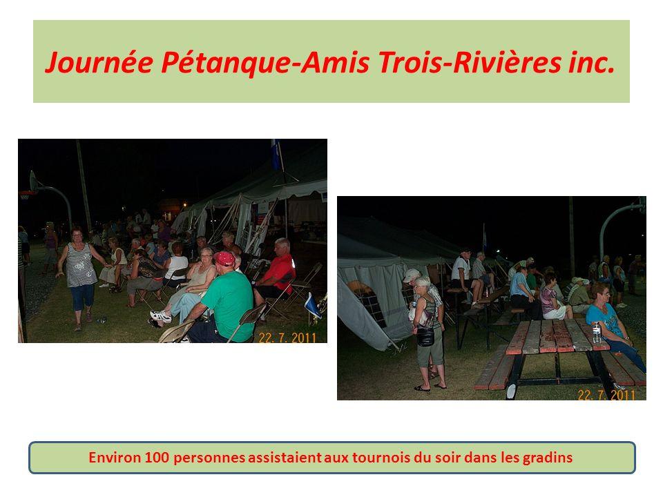Journée Pétanque-Amis Trois-Rivières inc. Environ 100 personnes assistaient aux tournois du soir dans les gradins