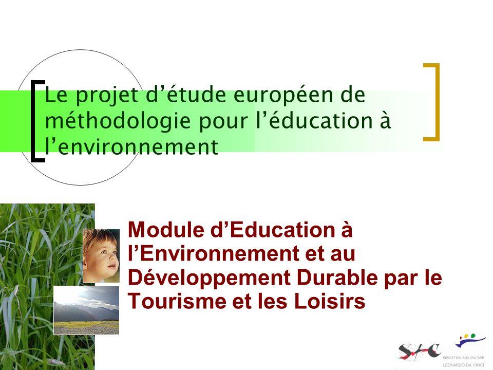 Auteur : Marianne BEL chargé détudes Service de la formation continue Université de Toulouse 2 France Module dEducation à lEnvironnement et au Développement Durable par le Tourisme et les Loisirs Le projet détude européen de méthodologie pour léducation à lenvironnement