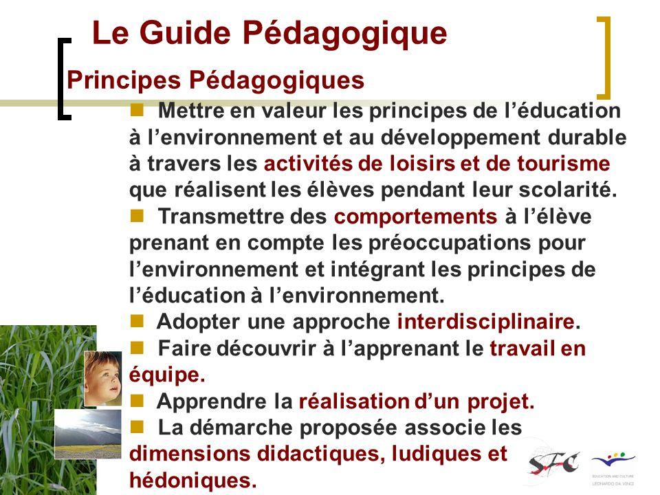 Le Guide Pédagogique Principes Pédagogiques Mettre en valeur les principes de léducation à lenvironnement et au développement durable à travers les activités de loisirs et de tourisme que réalisent les élèves pendant leur scolarité.